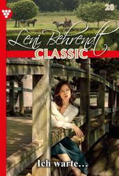 Leni Behrendt Classic 28 – Liebesroman - Ich warte…