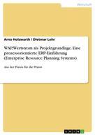 Arno Holzwarth: WAP, Wertstrom als Projektgrundlage. Eine prozessorientierte ERP-Einführung (Enterprise Resource Planning Systems)