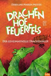 Drachenhof Feuerfels - Band 1 - Der geheimnisvolle Drachenjäger