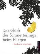 Barbara Imgrund: Das Glück des Schmetterlings beim Fliegen ★★★★★