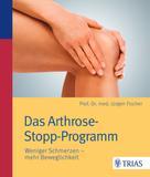 Jürgen Fischer: Das Arthrose-Stopp-Programm