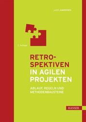 Retrospektiven in agilen Projekten - Ablauf, Regeln und Methodenbausteine