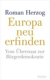 Europa neu erfinden - Vom Überstaat zur Bürgerdemokratie
