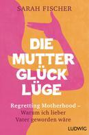 Sarah Fischer: Die Mutterglück-Lüge ★★★★