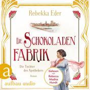 Die Schokoladenfabrik - Die Tochter des Apothekers - Die Stollwerck-Saga, Band 1 (Ungekürzt)