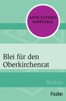 Anne-Kathrin Koppetsch: Blei für den Oberkirchenrat