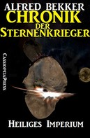 Alfred Bekker: Chronik der Sternenkrieger 4 - Heiliges Imperium (Science Fiction Abenteuer) ★★★★★