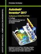 Christian Schlieder: Autodesk Inventor 2017 - Aufbaukurs Konstruktion ★★★★★