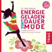 Energiegeladen statt dauermüde - Energiefresser erkennen - ungeahnte Kraftquellen freisetzen