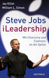Steve Jobs - iLeadership - Mit Charisma und Coolness an die Spitze