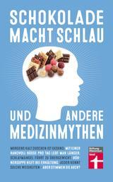 Schokolade macht schlau und andere Medizinmythen - Gesundheits- und Ernährungsmythen auf dem Prüfstand von Stiftung Warentest