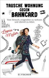 Tausche Wohnung gegen BahnCard - Vom Versuch, nirgendwo zu wohnen und überall zu leben
