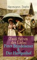 Hermann Stehr: Zwei Seiten der Liebe: Peter Brindeisener & Der Heiligenhof