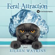 Feral Attraction - A Cat Groomer Mystery, Book 3 (Unabridged)