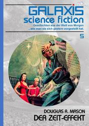 GALAXIS SCIENCE FICTION, Band 5: DER ZEIT-EFFEKT - Geschichten aus der Welt von Morgen - wie man sie sich gestern vorgestellt hat.