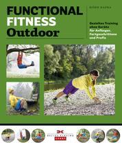 Functional Fitness Outdoor - Gezieltes Training ohne Geräte – für Anfänger, Fortgeschrittene und Profis