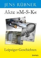 Jens Rübner: Akte »M-S-K«