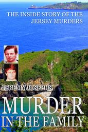 Murder in the Family - The Inside Story of the Jersey Murders