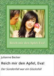 Reich mir den Apfel, Eva! - Der Sündenfall war ein Glücksfall