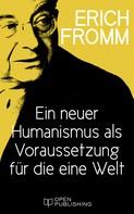 Erich Fromm: Ein neuer Humanismus als Voraussetzung für die eine Welt