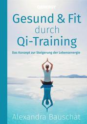 Gesund & Fit durch Qi-Training - Das Konzept zur Steigerung der Lebensenergie