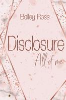 Bailey Ross: Disclosure: All of me