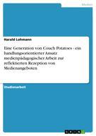 Harald Lohmann: Eine Generation von Couch Potatoes - ein handlungsorientierter Ansatz medienpädagogischer Arbeit zur reflektierten Rezeption von Medienangeboten