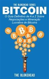 Bitcoin: O Guia Definitivo De A A Z Sobre Negociações E Mineração Lucrativa De Bitcoins