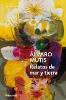 Álvaro Mutis: Relatos de mar y tierra