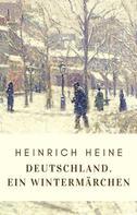 Heinrich Heine: Heinrich Heine: Deutschland. Ein Wintermärchen