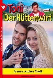 Toni der Hüttenwirt 119 – Heimatroman - Armes reiches Madl