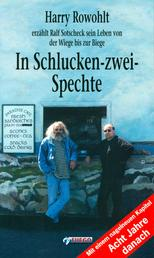 In Schlucken-zwei-Spechte - Harry Rowohlt erzählt Ralf Sotscheck sein Leben von der Wiege bis zur Biege
