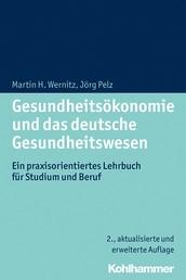 Gesundheitsökonomie und das deutsche Gesundheitswesen - Ein praxisorientiertes Lehrbuch für Studium und Beruf