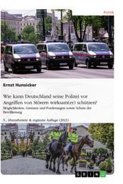 Wie kann Deutschland seine Polizei vor Angriffen von Störern wirksam(er) schützen? Möglichkeiten, Grenzen und Forderungen - 4., überarbeitete & ergänzte Auflage (2019)