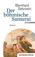 Bernhard Setzwein: Der böhmische Samurai