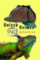 John Denison: Unlock Holmes: Space Detective