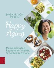 Happy Aging - Meine schnellen Rezepte für Vitalität, Schönheit & Balance