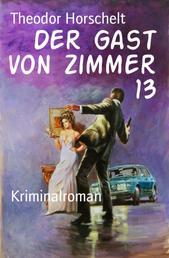 Der Gast von Zimmer 13 - Kriminalroman