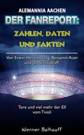 Werner Balhauff: Die Alemannia – Zahlen, Daten und Fakten von Alemannia Aachen