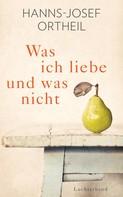 Hanns-Josef Ortheil: Was ich liebe - und was nicht ★★★
