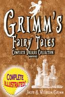Brüder Grimm: Grimm's Fairy Tales: Deluxe Complete Collection (Annotated)