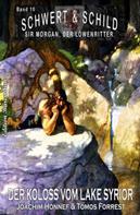 Joachim Honnef: Schwert und Schild - Sir Morgan, der Löwenritter Band 10: Der Koloss vom Lake Syrior ★★★