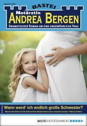 Notärztin Andrea Bergen 1358 - Arztroman - Wann werd' ich endlich große Schwester?