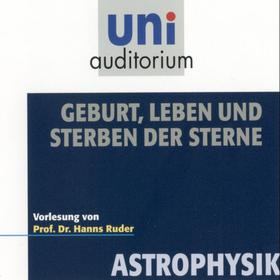 Astrophysik: Geburt, Leben und Sterben der Sterne