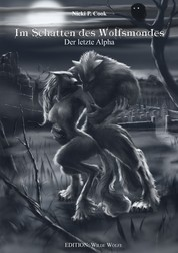 Im Schatten des Wolfsmondes - Der letzte Alpha