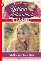 Bettina Fahrenbach Classic 31 – Liebesroman - Schatten über ihrem Glück