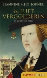 Die Luftvergolderin - Ein historischer Roman