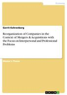 Gerrit Kehrenberg: Reorganization of Companies in the Context of Mergers & Acquisitions with the Focus on Interpersonal and Professional Problems
