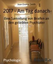 2017 - Am Tag danach - Eine Sammlung von Briefen an den geliebten Psychiater