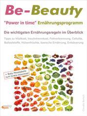 """Be-Beauty """"Power in time"""" Ernährungsprogramm. Die wichtigsten Ernährungsregeln im Überblick. - Tipps zu Vitalkost, Insulintrennkost, Fettverbrennung, Cellulite, Ballaststoffe, Hülsenfrüchte, basische Ernährung."""